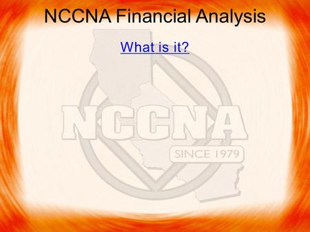 NCCNA Financial Analysis What is it?. NCCNA Financial Analysis - Financial information that can be tracked over a period of time leaves clues and trends.