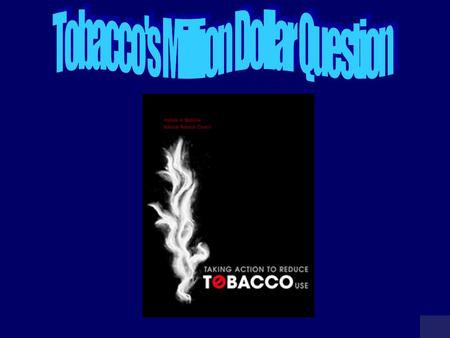 Tobacco's Million Dollar Question