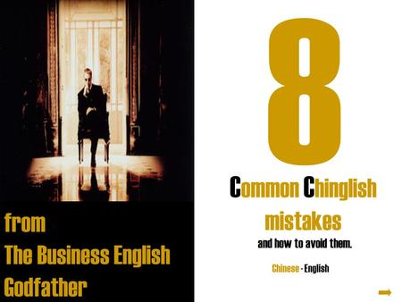 C ommon C hinglish mistakes from The Business English Godfather C h i n g l i s h Chinese - English and how to avoid them. 8.