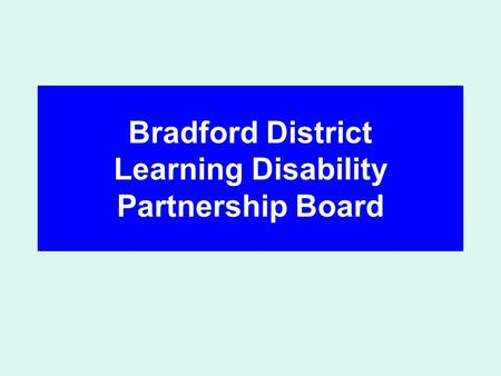 Bradford District Learning Disability Partnership Board.