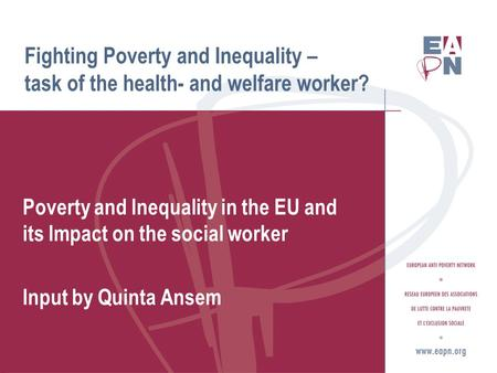 Fighting Poverty and Inequality – task of the health- and welfare worker? Poverty and Inequality in the EU and its Impact on the social worker Input by.