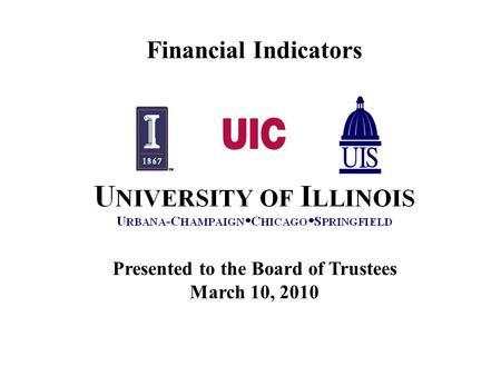 Presented to the Board of Trustees March 10, 2010 Financial Indicators.
