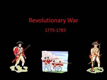 Revolutionary War 1775-1783. Unit KUD Know – Who helped the colonists – What role militia played Understand – How the colonists won Do – Make a chart.