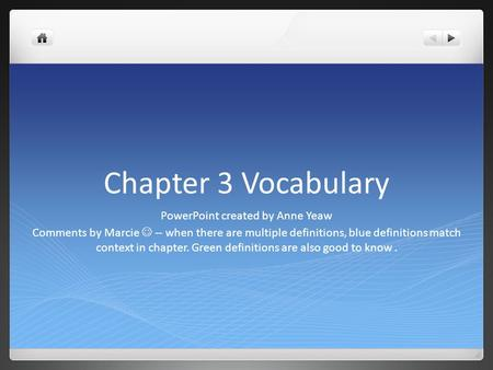 Chapter 3 Vocabulary PowerPoint created by Anne Yeaw Comments by Marcie -- when there are multiple definitions, blue definitions match context in chapter.