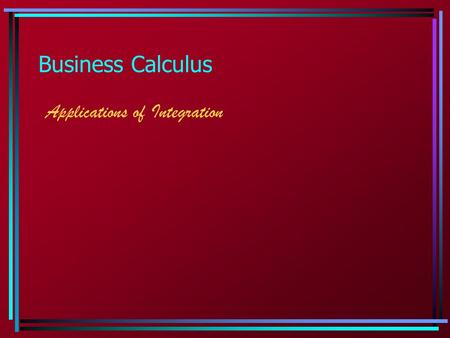 Business Calculus Applications of Integration.