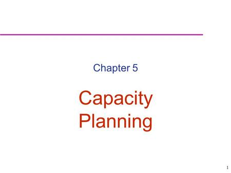 Chapter 5 Capacity Planning.