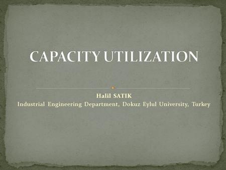 Halil SATIK Industrial Engineering Department, Dokuz Eylul University, Turkey.