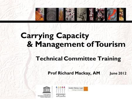 Technical Committee Training Prof Richard Mackay, AM June 2012 & Management of Tourism Carrying Capacity.