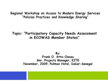 Regional Workshop on Access to Modern Energy Services Policies Practices and Knowledge Sharing Topic: Participatory Capacity Needs Assessment in ECOWAS.