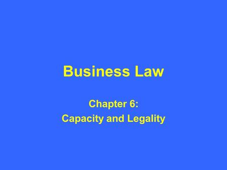 Business Law Chapter 6: Capacity and Legality. Introduction Contracts must have a legal subject in order to be enforceable.