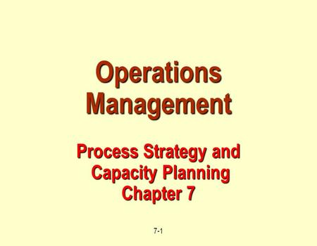 Operations Management Process Strategy and Capacity Planning Chapter 7