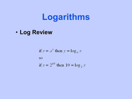 Logarithms Log Review. Logarithms For example Logarithms.