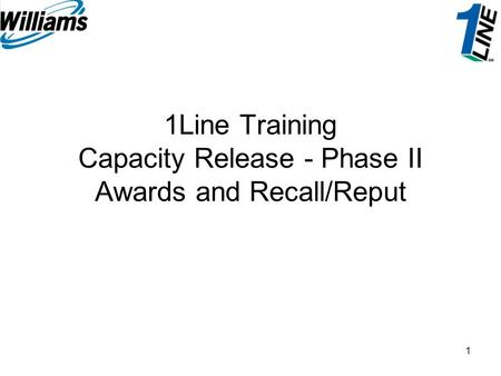1 1Line Training Capacity Release - Phase II Awards and Recall/Reput.