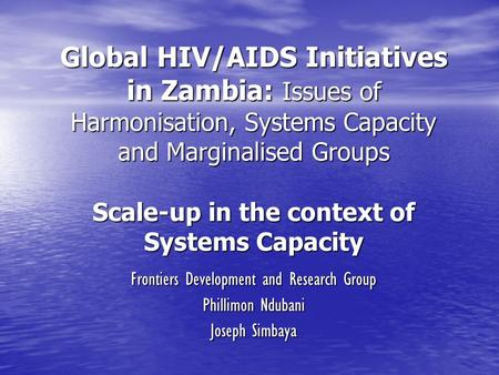 Global HIV/AIDS Initiatives in Zambia: Issues of Harmonisation, Systems Capacity and Marginalised Groups Scale-up in the context of Systems Capacity Frontiers.