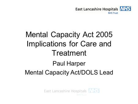 Mental Capacity Act 2005 Implications for Care and Treatment