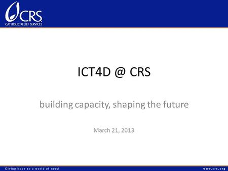 CRS building capacity, shaping the future March 21, 2013.