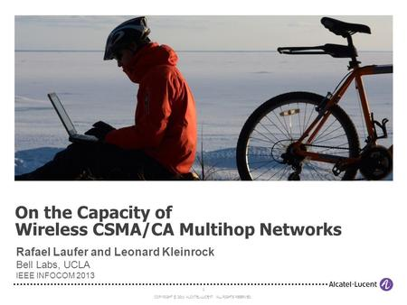 1 COPYRIGHT © 2011 ALCATEL-LUCENT. ALL RIGHTS RESERVED. On the Capacity of Wireless CSMA/CA Multihop Networks Rafael Laufer and Leonard Kleinrock Bell.
