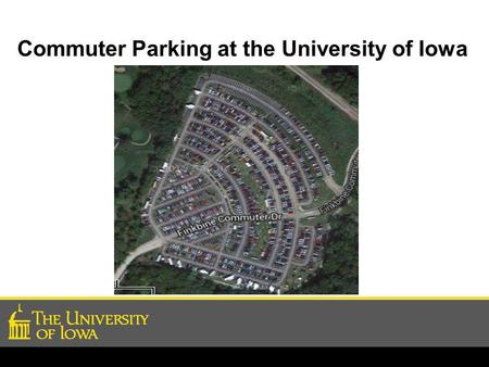 Commuter Parking at the University of Iowa. Define Commuter Parking at UI Transit Dependent: Parking lot is sufficiently far from final destination that.