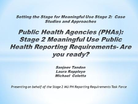 Presenting on behalf of the Stage 2 MU PH Reporting Requirements Task Force.