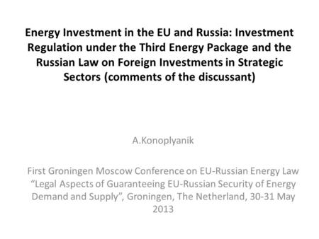Energy Investment in the EU and Russia: Investment Regulation under the Third Energy Package and the Russian Law on Foreign Investments in Strategic Sectors.