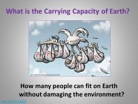 What is the Carrying Capacity of Earth? How many people can fit on Earth without damaging the environment? Ref: mmcconeghy Bennett: Christian Science Monitor.