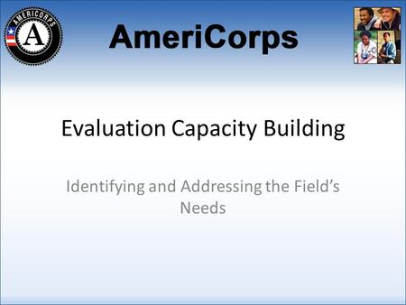 Evaluation Capacity Building Identifying and Addressing the Fields Needs.