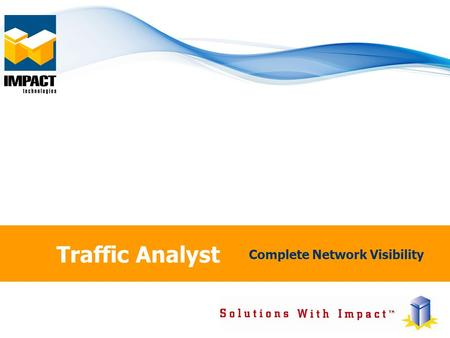 Traffic Analyst Complete Network Visibility. © 2013 Impact Technologies Inc., All Rights ReservedSlide 2 Capacity Calibration Definitive Requirements.