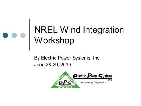 NREL Wind Integration Workshop By Electric Power Systems, Inc. June 28-29, 2010.