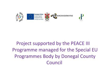 Project supported by the PEACE III Programme managed for the Special EU Programmes Body by Donegal County Council.