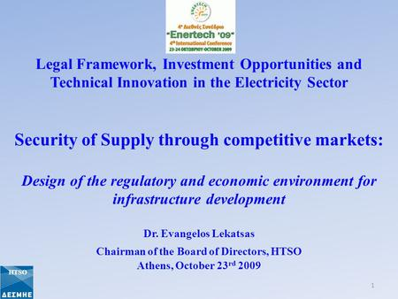 Legal Framework, Investment Opportunities and Technical Innovation in the Electricity Sector Security of Supply through competitive markets: Design of.