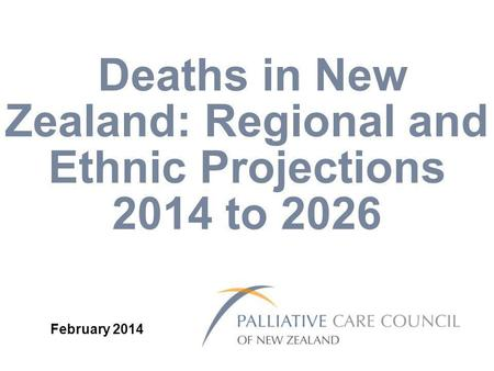 Deaths in New Zealand: Regional and Ethnic Projections 2014 to 2026 February 2014.