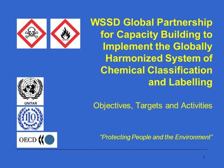 1 WSSD Global Partnership for Capacity Building to Implement the Globally Harmonized System of Chemical Classification and Labelling Objectives, Targets.