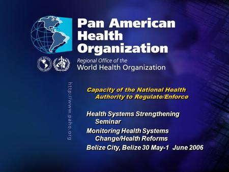 2006 Pan American Health Organization.... Capacity of the National Health Authority to Regulate/Enforce Health Systems Strengthening Seminar Monitoring.