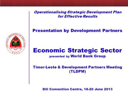 Operationalising Strategic Development Plan for Effective Results Presentation by Development Partners Economic Strategic Sector presented by World Bank.