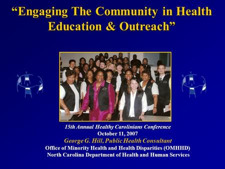 15th Annual Healthy Carolinians Conference October 11, 2007 George G. Hill, Public Health Consultant Office of Minority Health and Health Disparities (OMHHD)