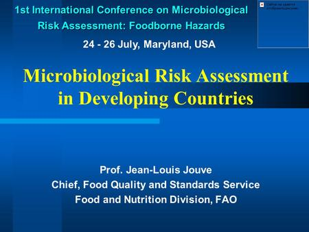 Microbiological Risk Assessment in Developing Countries Prof. Jean-Louis Jouve Chief, Food Quality and Standards Service Food and Nutrition Division, FAO.