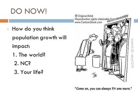 DO NOW! How do you think population growth will impact: 1. The world?