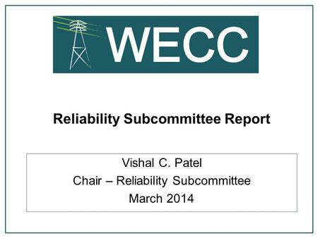 Reliability Subcommittee Report Vishal C. Patel Chair – Reliability Subcommittee March 2014.
