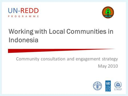 Working with Local Communities in Indonesia Community consultation and engagement strategy May 2010.