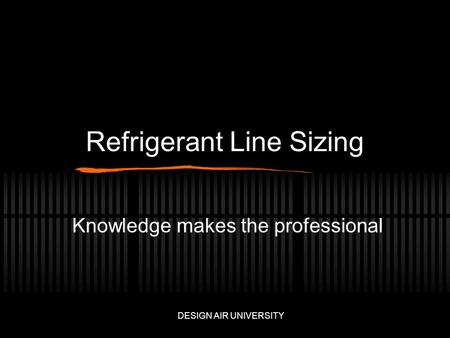 Refrigerant Line Sizing Knowledge makes the professional DESIGN AIR UNIVERSITY.