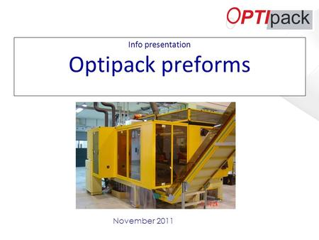 Info presentation Optipack preforms November 2011.