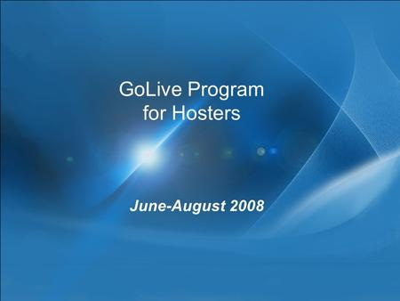 GoLive Program for Hosters June-August 2008. Agenda Overview of Hyper-V Program Details GoLive License Overview SQL 2008 Hosting scenarios Program details.