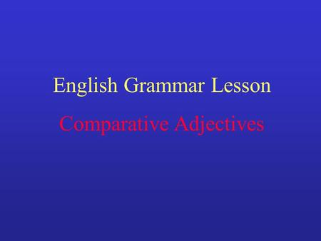 English Grammar Lesson Comparative <strong>Adjectives</strong> When comparing two persons or things, we use a comparative <strong>adjective</strong> + than.