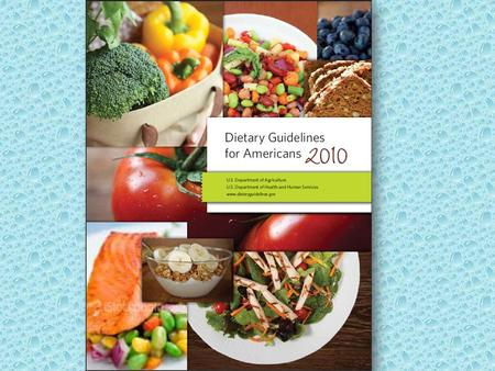 The Dietary Guidelines… Are new! They were just released January 31, 2011. Are written by the United States Department of Agriculture (USDA). Are revised.