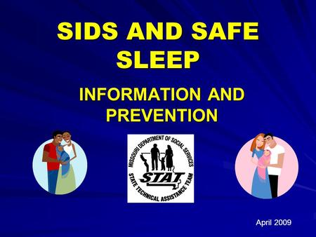 SIDS AND SAFE SLEEP INFORMATION AND PREVENTION April 2009.