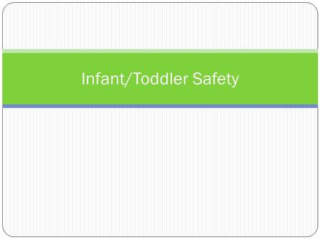 Infant/Toddler Safety. Fall Prevention Tips for fall prevention: Never leave infants alone on changing tables, beds, sofas, etc. Always strap children.