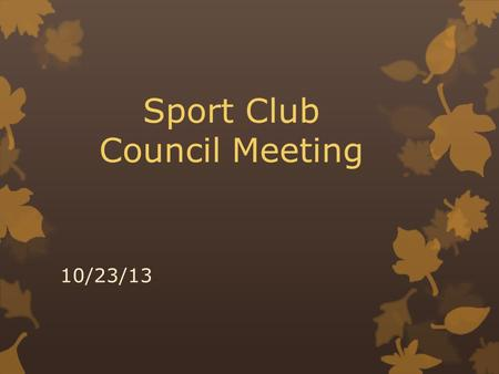 Sport Club Council Meeting 10/23/13. Points of Contact YOUR SPORT CLUB PROGRAM MANAGERS ARE YOUR 1 ST POINT OF CONTACT. Only after you have attempted.