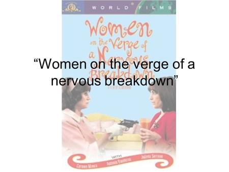 Women on the verge of a nervous breakdown. Initial release – 1988 (Barcelona) DVD initial release – April 10, 2001 Director – Pedro Almodovar 1 Oscar.