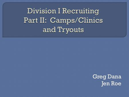Greg Dana Jen Roe. Camp and Clinic Logistics Camp and Clinic Employment Issues Nonscholastic Practice or Competition Mens Basketball Womens Basketball.