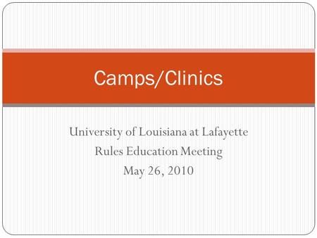 University of Louisiana at Lafayette Rules Education Meeting May 26, 2010 Camps/Clinics.